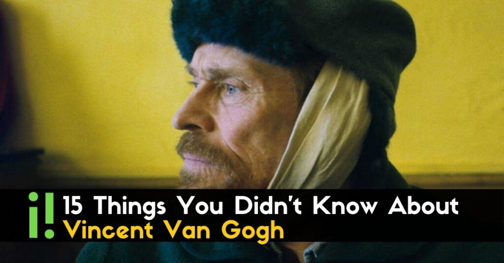 15 Things You Didn't Know About Vincent Van Gogh