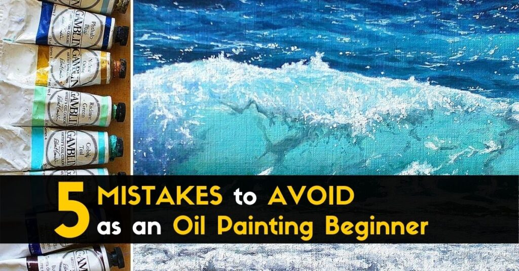 5 MISTAKES to AVOID as an Oil Painting Beginner