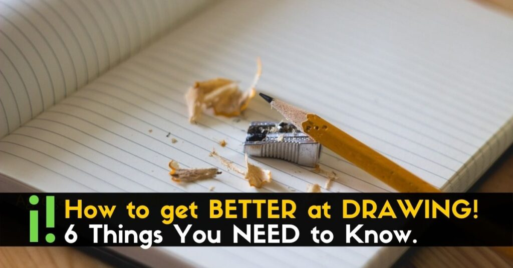 How to get BETTER at DRAWING! - 6 Things You NEED to Know. (1)