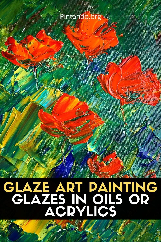 GLAZE ART PAINTING GLAZES IN OILS OR ACRYLICS